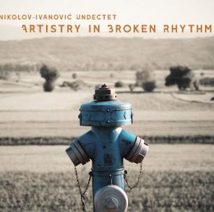 Nikolov Ivanovic Undectet – Artistry in Broken Rhythm